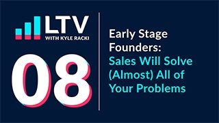 Early Stage Founders: Sales Will Solve (Almost) All of Your Problems