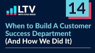 When to Build a Customer Success Department (and How We Did It)