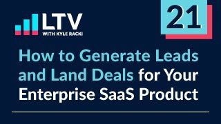 How to Generate Leads and Land Deals for Your Enterprise SaaS Product