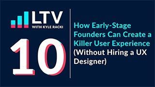 How Early-Stage Founders Can Create a Killer User Experience (Without Hiring a UX Designer)