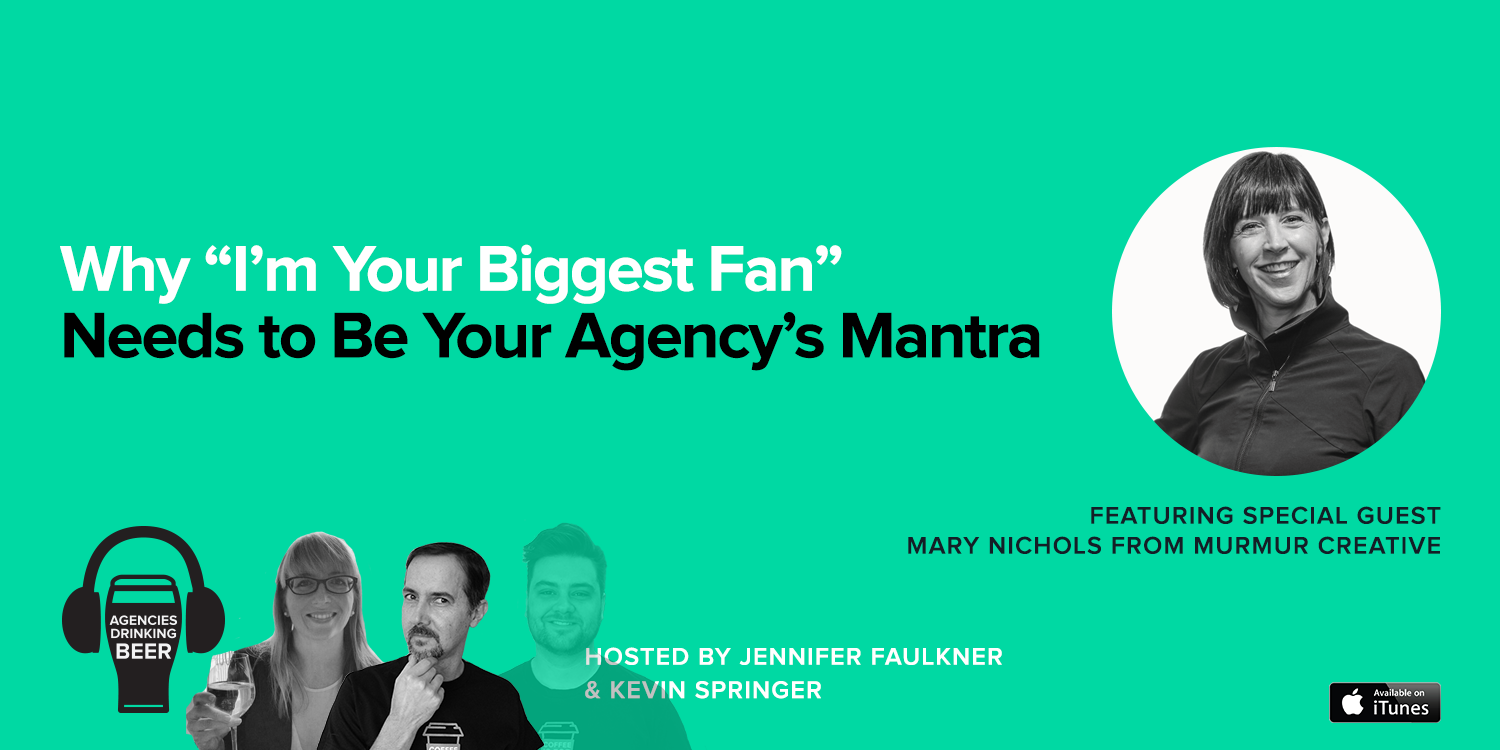 "Why ""I'm Your Biggest Fan"" Needs to Be Your Agency's Mantra"