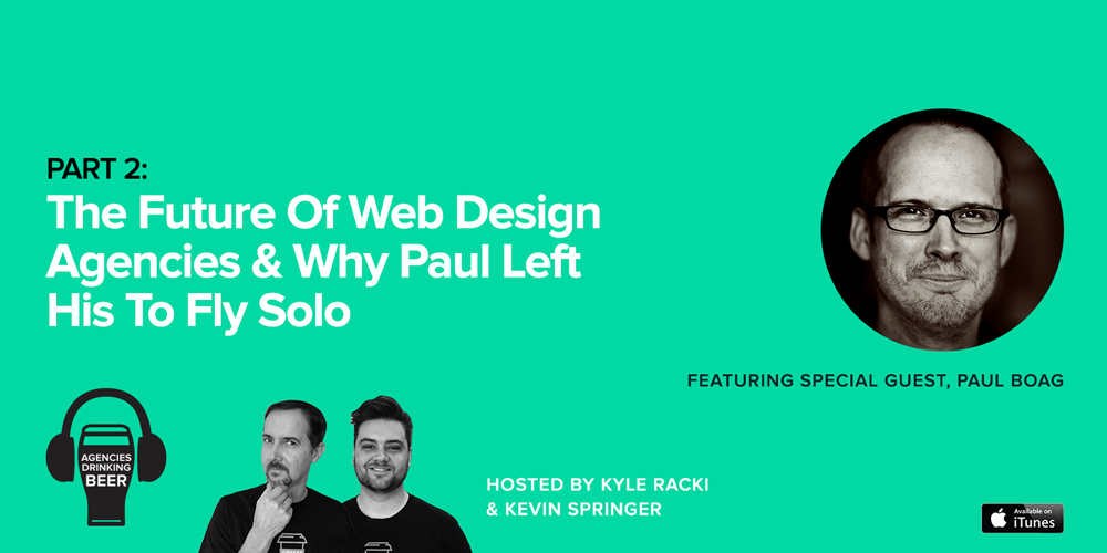 The Future Of Web Design Agencies & Why Paul Left His To Fly Solo